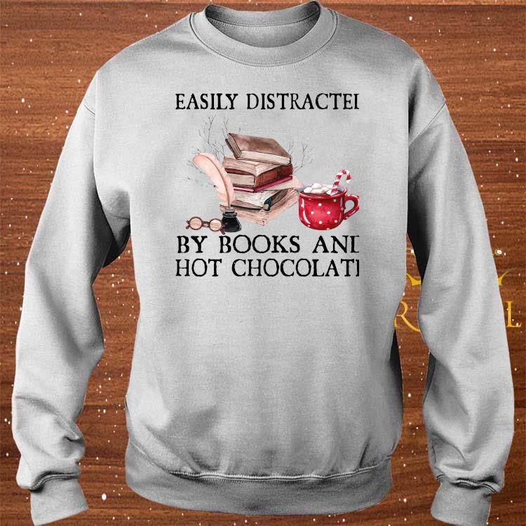 Easily Distracted By Books And Hot Chocolate Shirt sweater