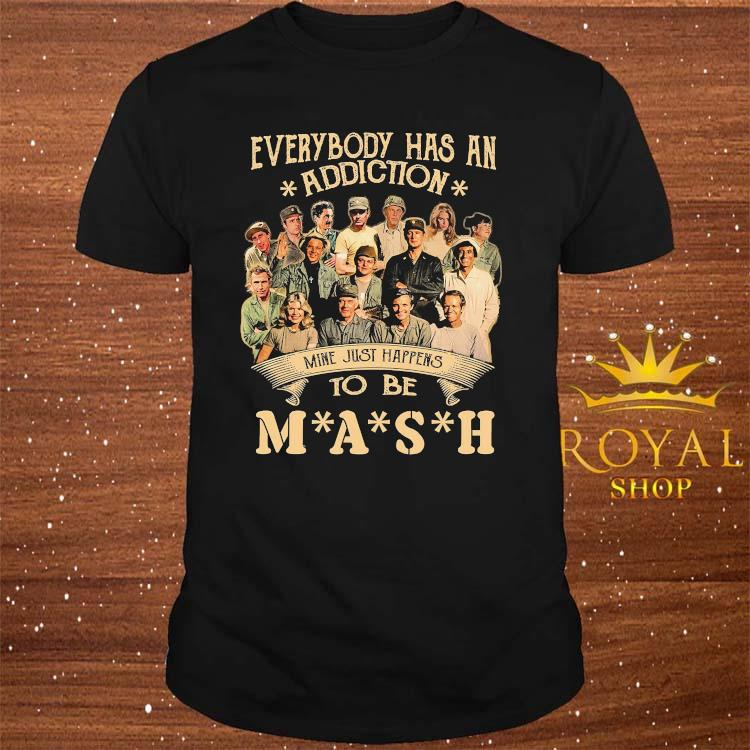 Everybody Has An Addiction Mine Just Happens To Be Mash Signatures Shirt