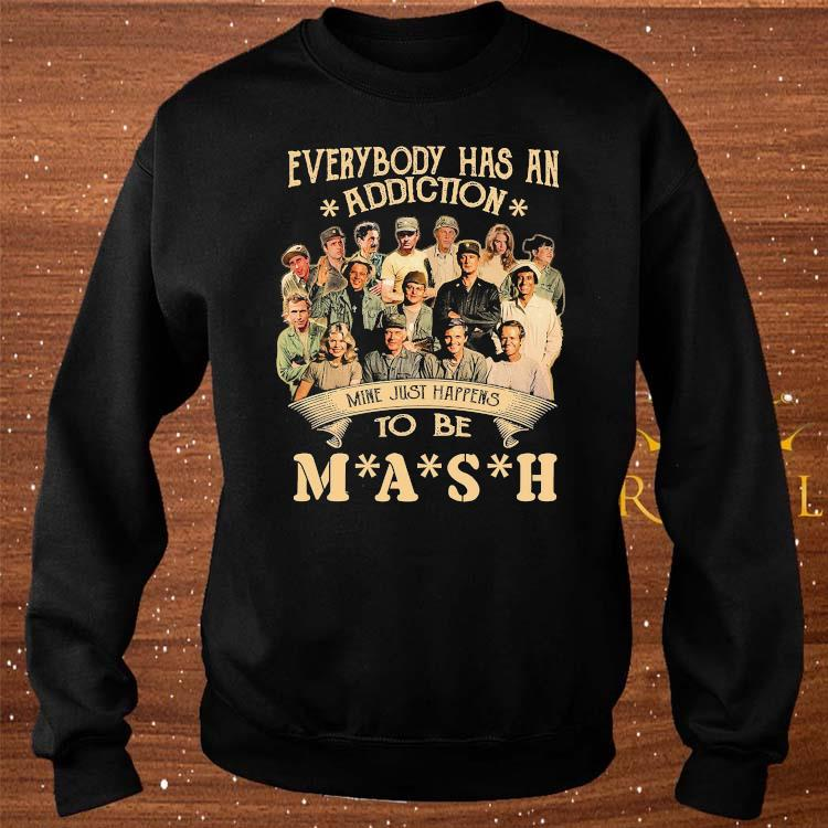 Everybody Has An Addiction Mine Just Happens To Be Mash Signatures Shirt sweater