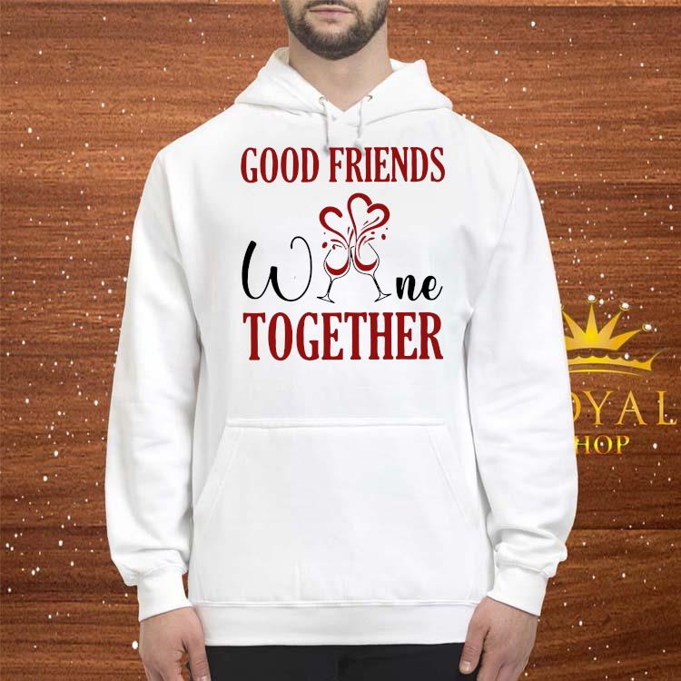 Good Friends Wine Together Shirt hoodie
