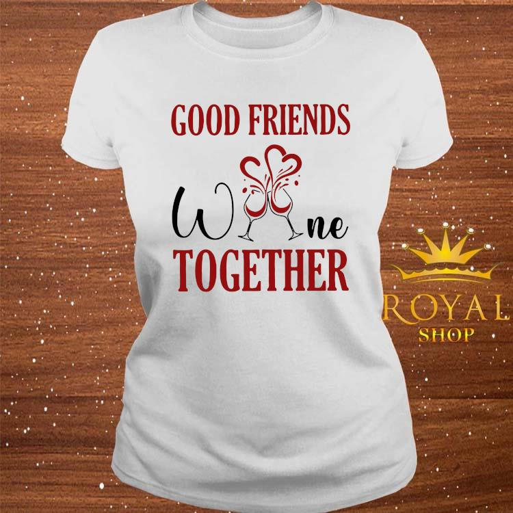 Good Friends Wine Together Shirt ladies-tee