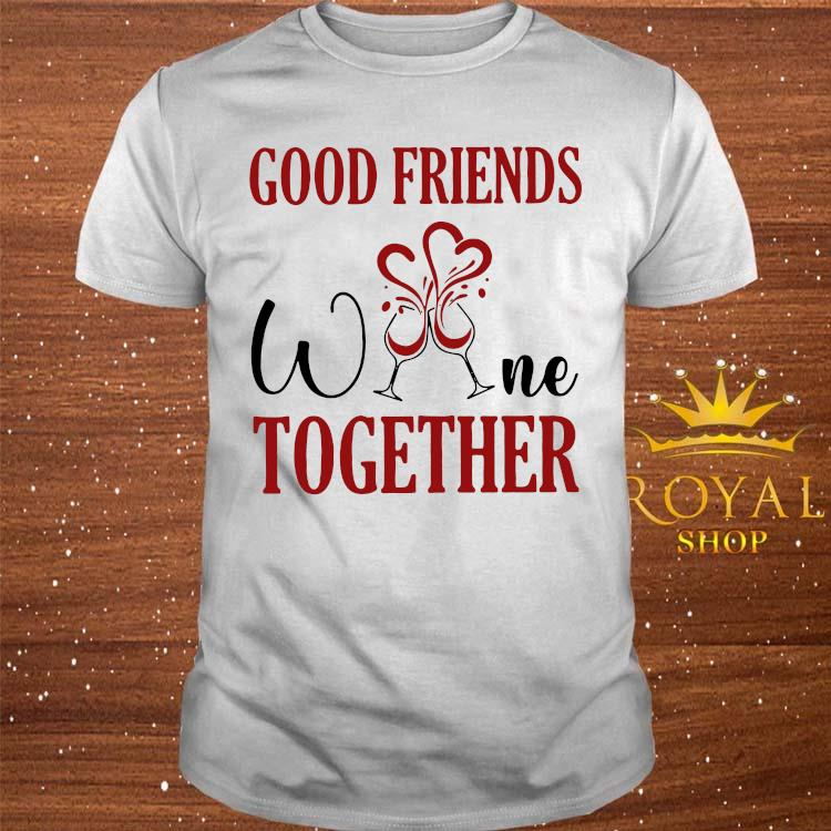 Good Friends Wine Together Shirt