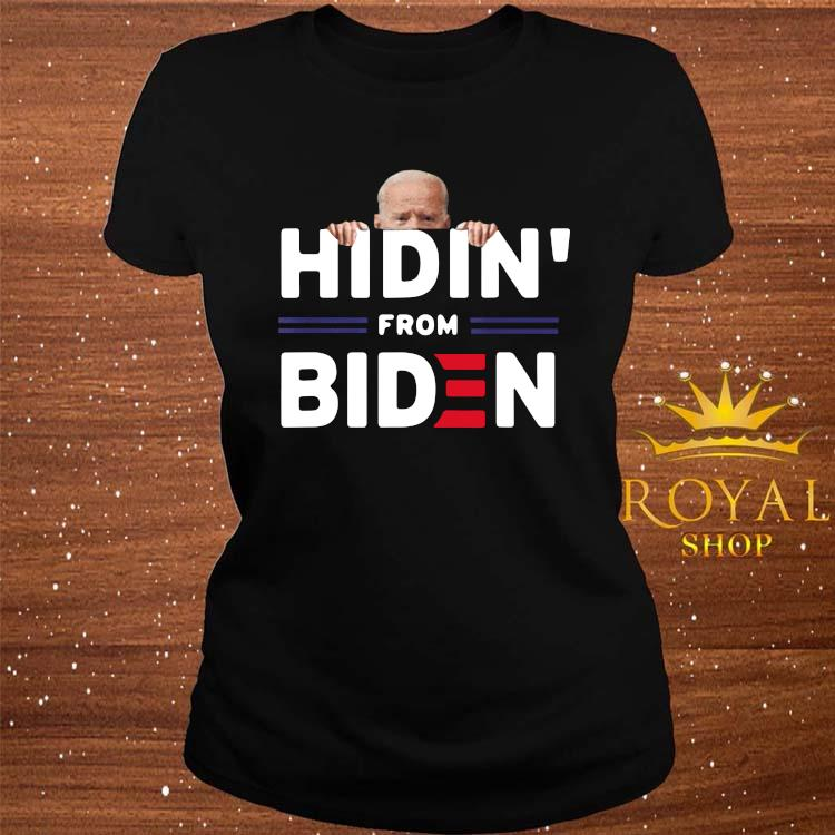 Hidin' From Biden Funny Anti Joe Biden 2020 Political Shirt ladies-tee
