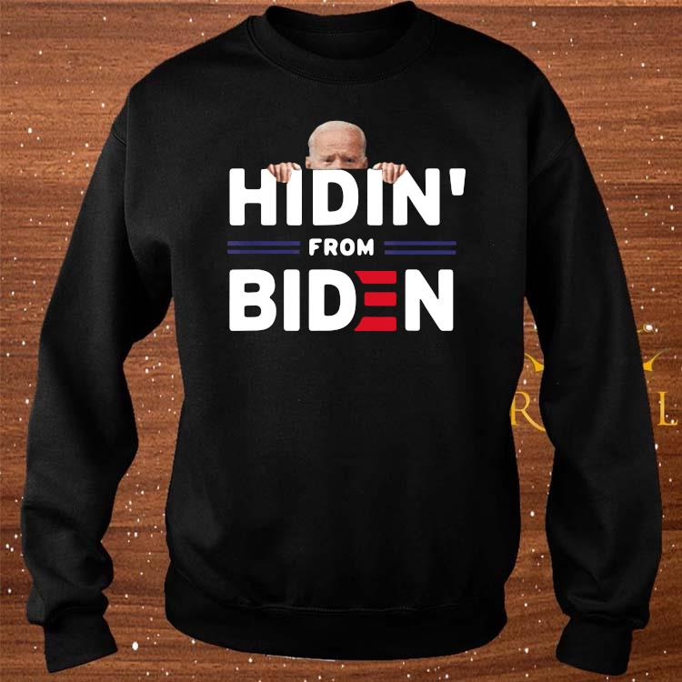 Hidin' From Biden Funny Anti Joe Biden 2020 Political Shirt sweater