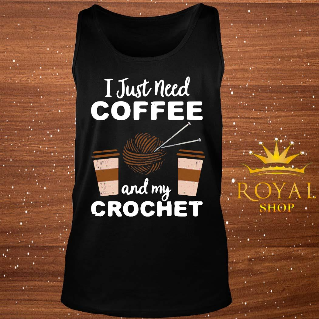 I Just Need Coffee And My Crochet Shirt tank-top