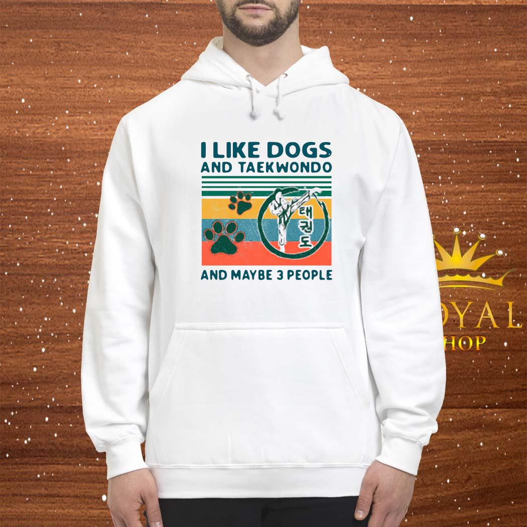 I Like Dogs And Taekwondo And Maybe 3 People Vintage 2021 Shirt hoodie