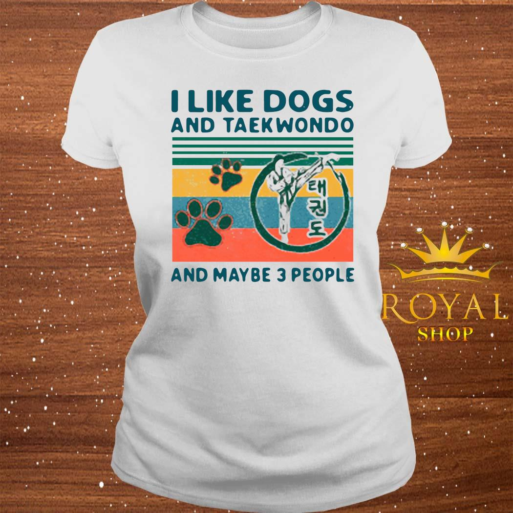 I Like Dogs And Taekwondo And Maybe 3 People Vintage 2021 Shirt ladies-tee