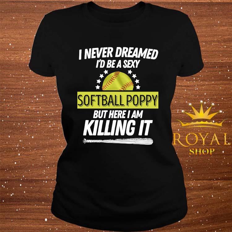 I Never Dreamed I'd Be A Sexy Softball Poppy Shirt ladies-tee