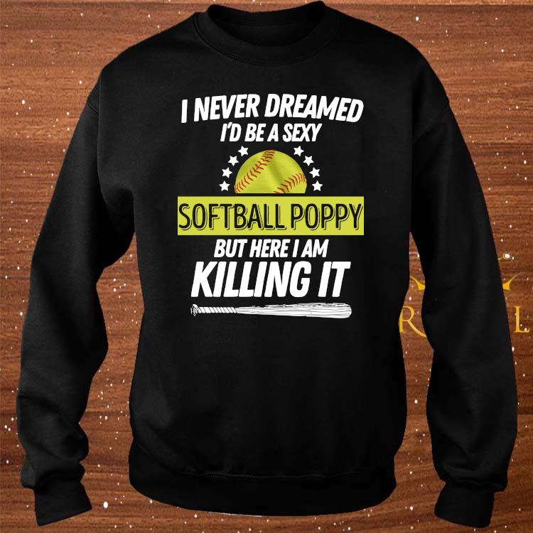 I Never Dreamed I'd Be A Sexy Softball Poppy Shirt sweater
