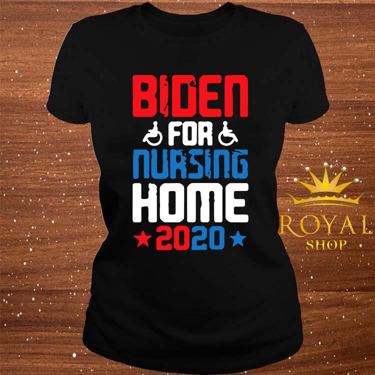 Joe Biden for Nursing Home 2020 Funny Presidential Election Shirt ladies-tee
