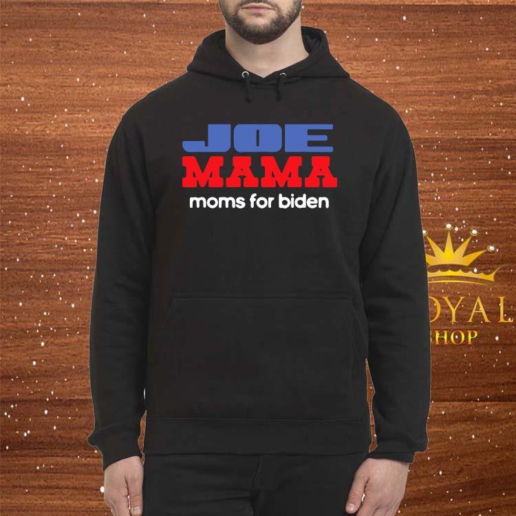 Joe Mama Shirt Moms for Biden Funny Democrat Mom Shirt Hoodie