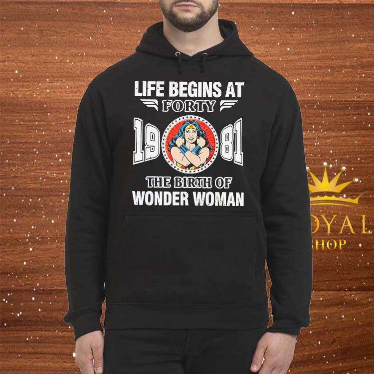 Life Begins At Forty 1981 The Birth Of Wonder Woman Shirt Hoodie
