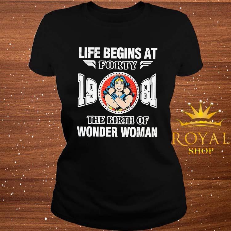 Life Begins At Forty 1981 The Birth Of Wonder Woman Shirt ladies-tee