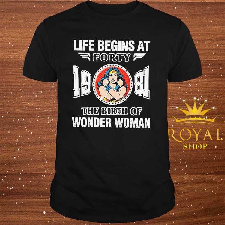 Life Begins At Forty 1981 The Birth Of Wonder Woman Shirt