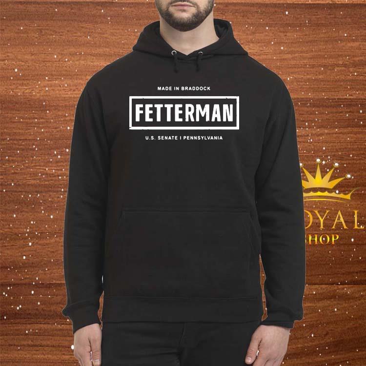 Made In Braddock Fetterman Shirt Hoodie