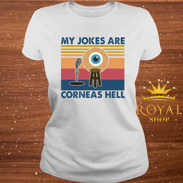 My Jokes Are Corneas Hell Vintage Shirt ladies-tee