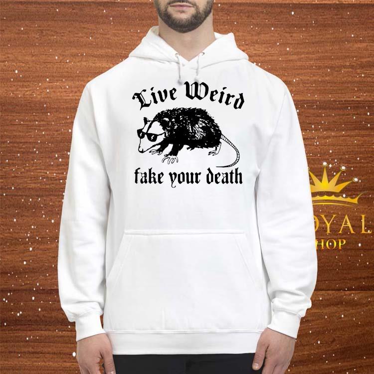 Opossum Live Weird Fake Your Death Shirt hoodie