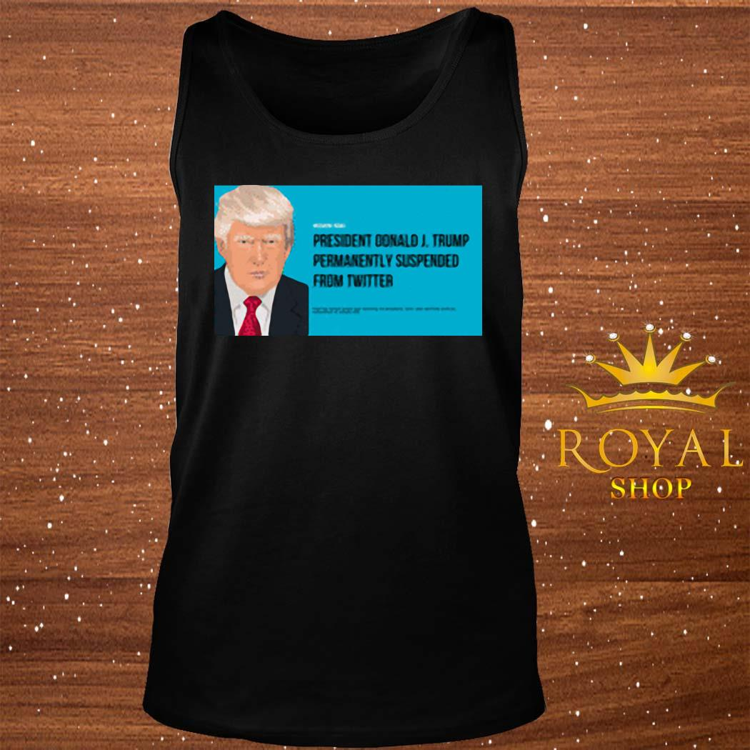 President Donald J. Trump Permanently Suspended From Wwitter Shirt tank-top