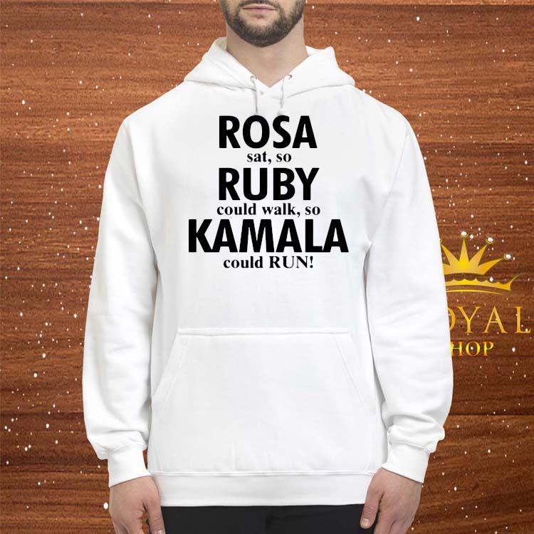 Rosa Sat So Ruby Could Walk So Kamala Could Run Shirt hoodie