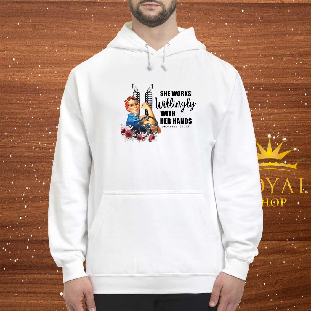 She Works Willingly With Her Hands Shirt hoodie