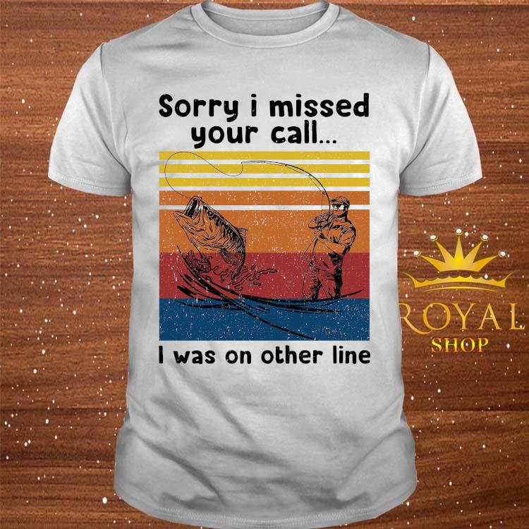 Sorry I Missed Your Call I Was On Other Line Vintage Shirt