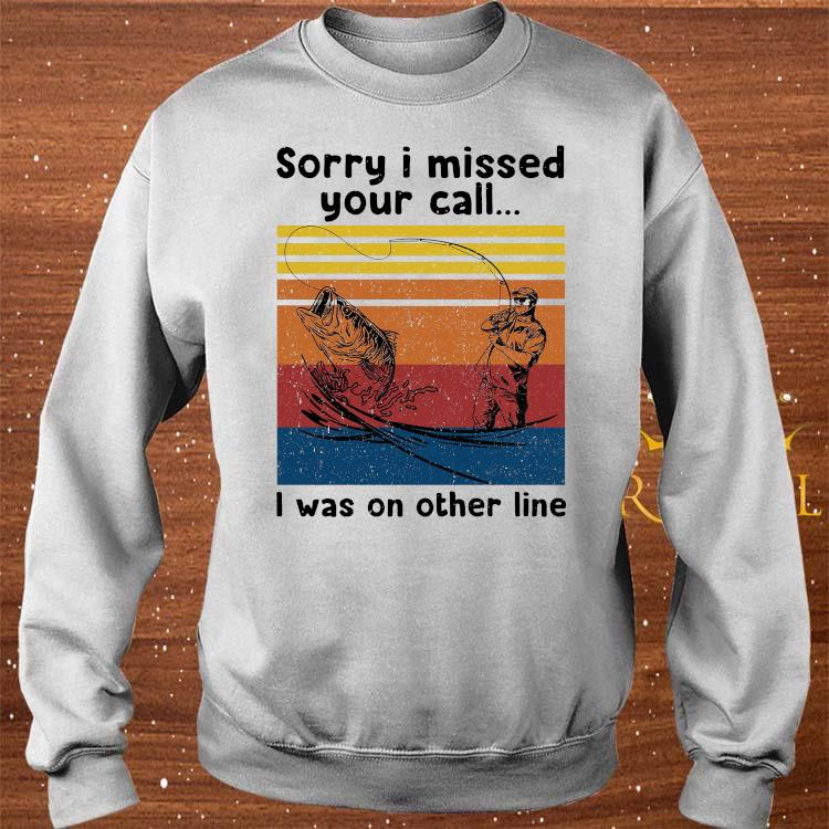 Sorry I Missed Your Call I Was On Other Line Vintage Shirt sweater
