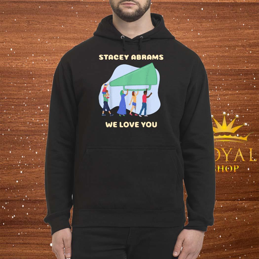 Stacey Abrams We Love You Biden Harris Inauguration Shirt Hoodie