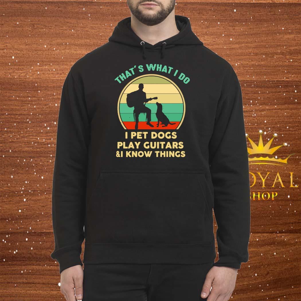 That's what I do I pet dogs play guitars and I know things vintage s Hoodie