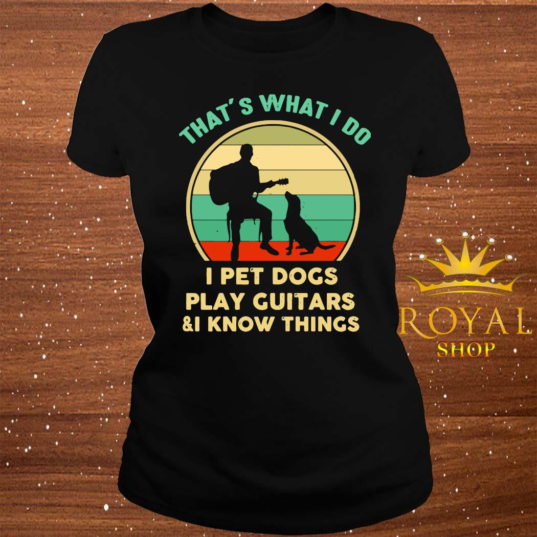 That's what I do I pet dogs play guitars and I know things vintage s ladies-tee