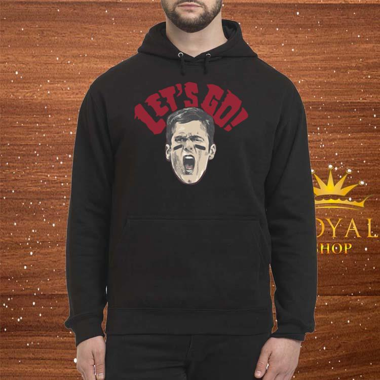 Tom Brady Let's Go Shirt Hoodie