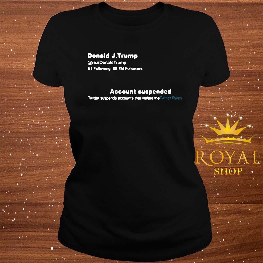 Trump Twitter Account Suspended Shirt ladies-tee
