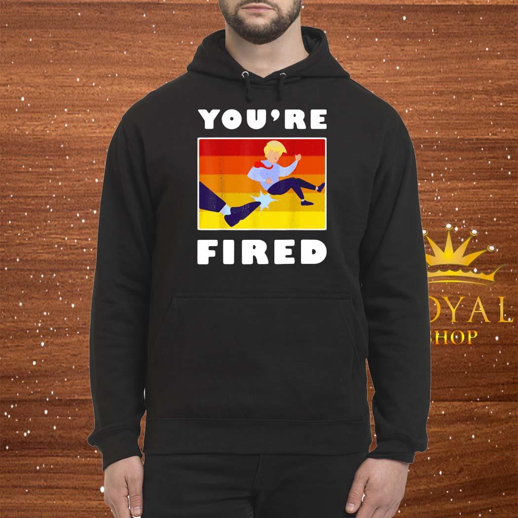 Trump You're Fired Vintage Shirt Hoodie
