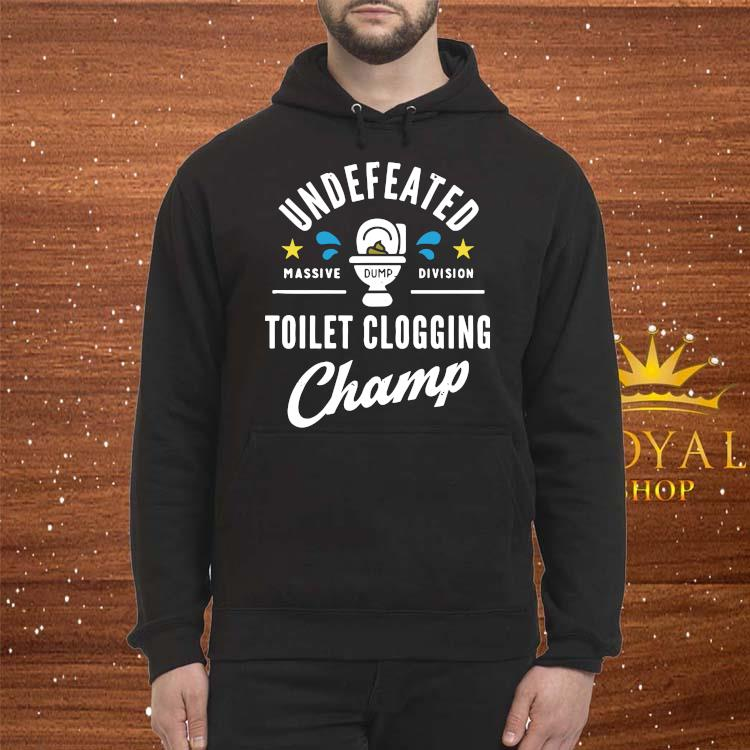Undefeated Massive Dump Division Toilet Clogging Champ Shirt Hoodie