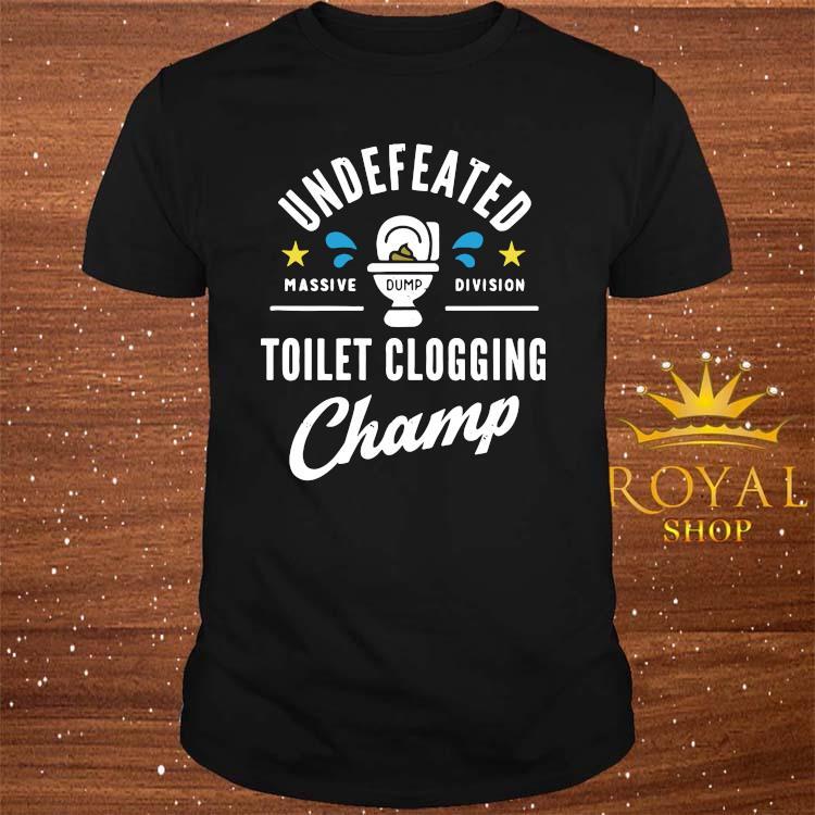 Undefeated Massive Dump Division Toilet Clogging Champ Shirt