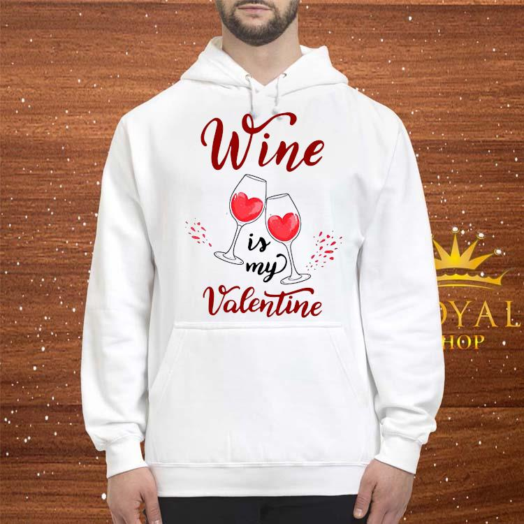 Wine Is My Valentine Shirt hoodie