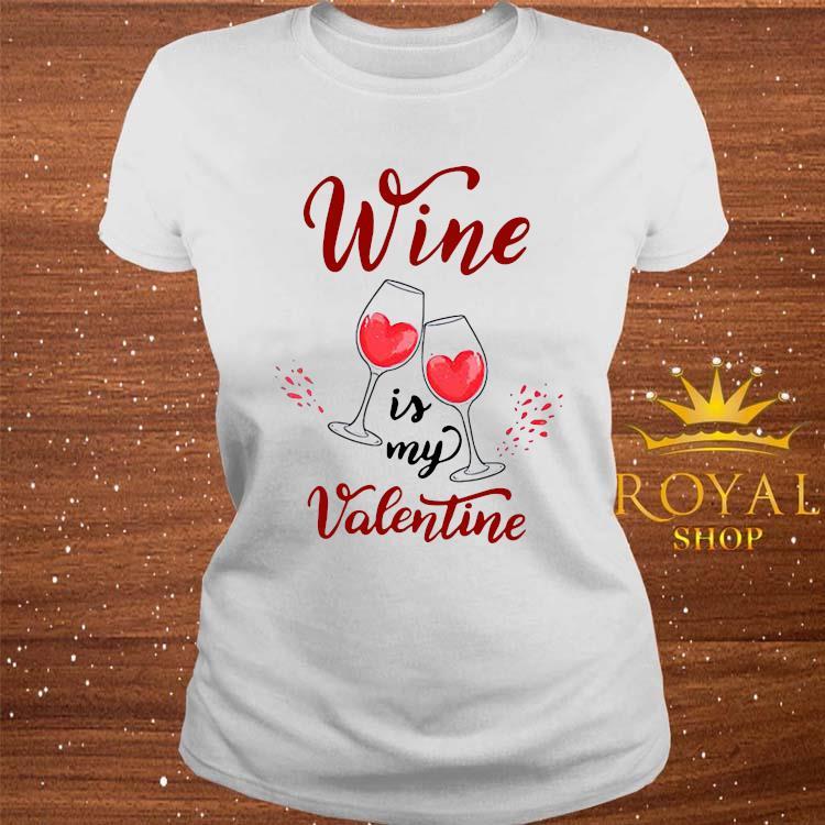 Wine Is My Valentine Shirt ladies-tee