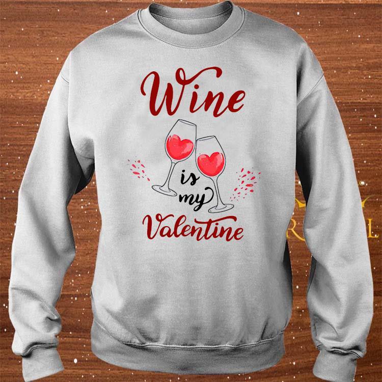 Wine Is My Valentine Shirt sweater