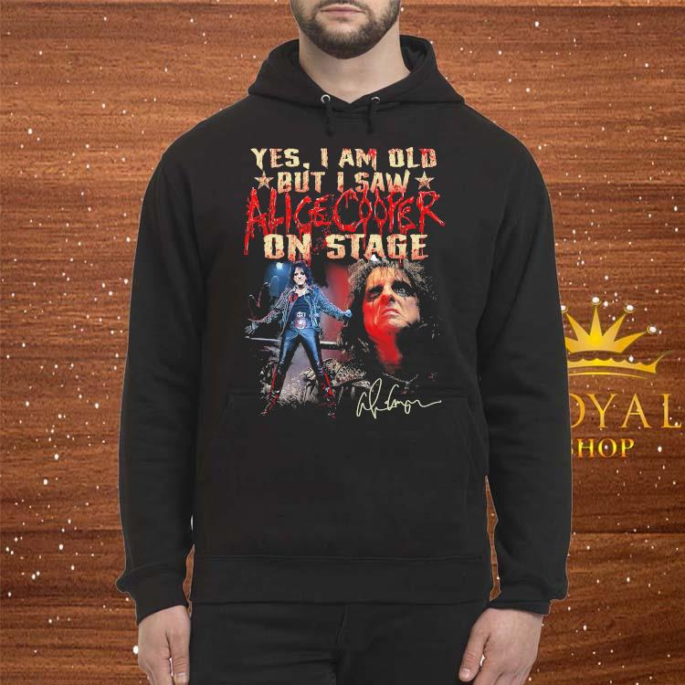 Yes I Am Old But I Saw Alice Cooper On Stage Shirt Hoodie