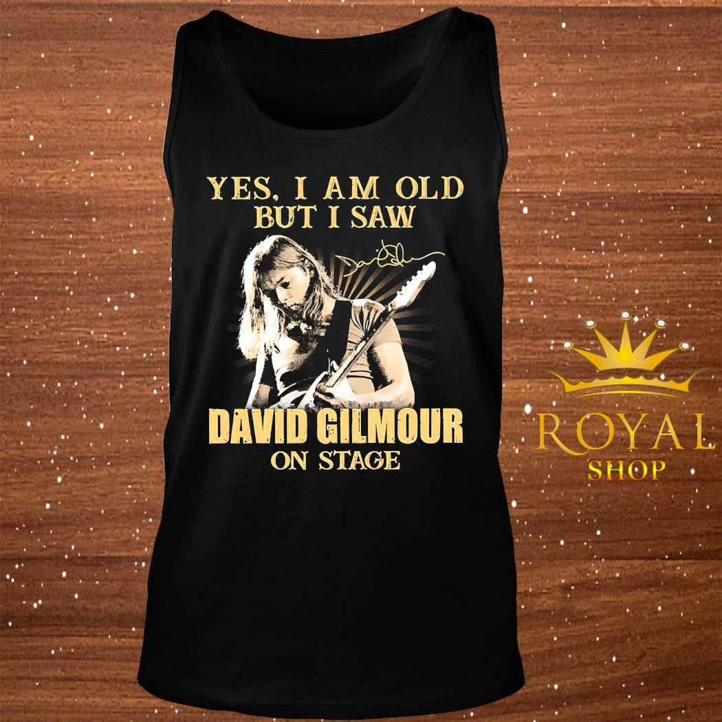 Yes I Am Old But I Saw David Gilmour On Stage Signature Shirt tank-top