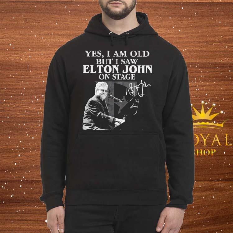 Yes I Am Old But I Saw Elton John On Stage Signature Shirt Hoodie