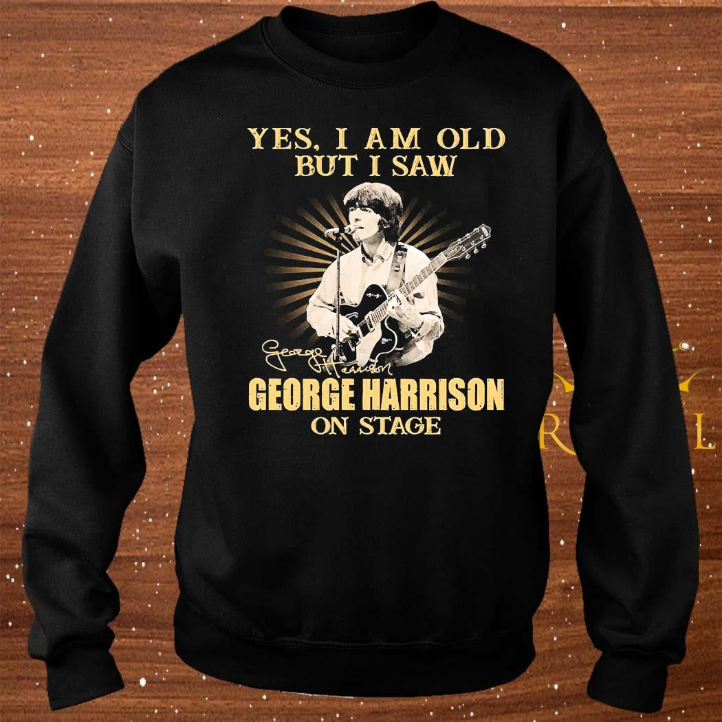 Yes I Am Old But I Saw George Harrison On Stage Signature Shirt sweater