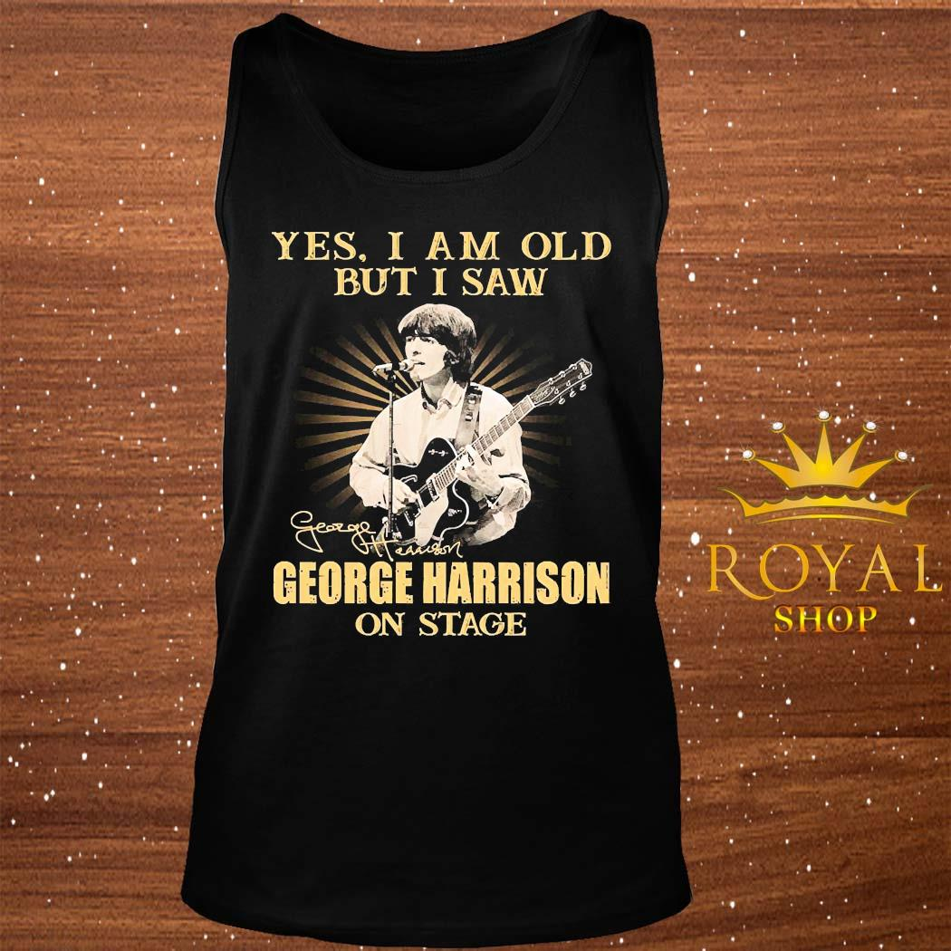 Yes I Am Old But I Saw George Harrison On Stage Signature Shirt tank-top